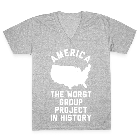 America The Worst Group Project In History  V-Neck Tee Shirt