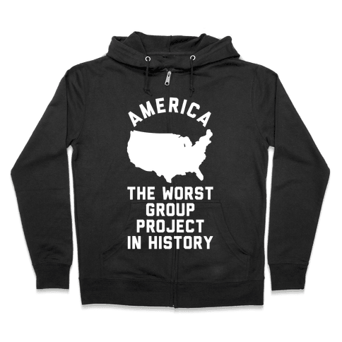 America The Worst Group Project In History  Zip Hoodie
