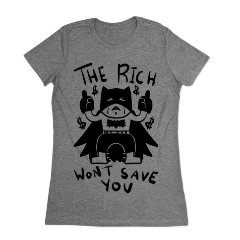 The Rich Won't Save You Womens T-Shirt