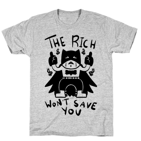 The Rich Won't Save You T-Shirt