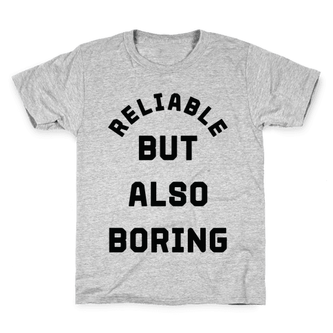 Reliable But Also Boring Kids T-Shirt