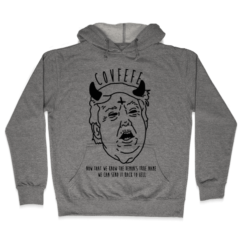 Covfefe Now that We Know The Demon's True Name Hooded Sweatshirt