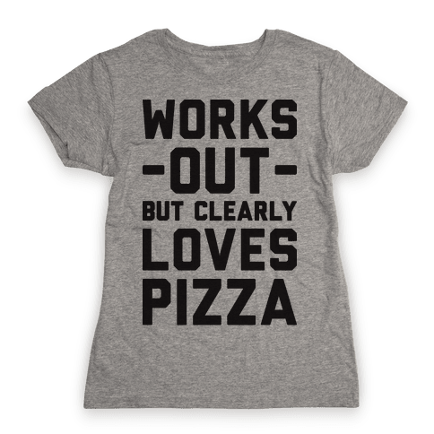 Works Out But Clearly Loves Pizza Womens T-Shirt