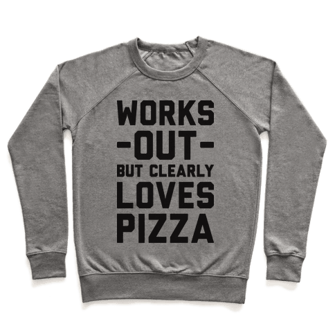 Works Out But Clearly Loves Pizza Pullover