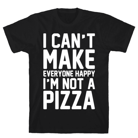 I Can't Make Everyone Happy I'm Not A Pizza White Print Mens T-Shirt
