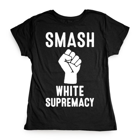 Smash White Supremacy Womens T-Shirt