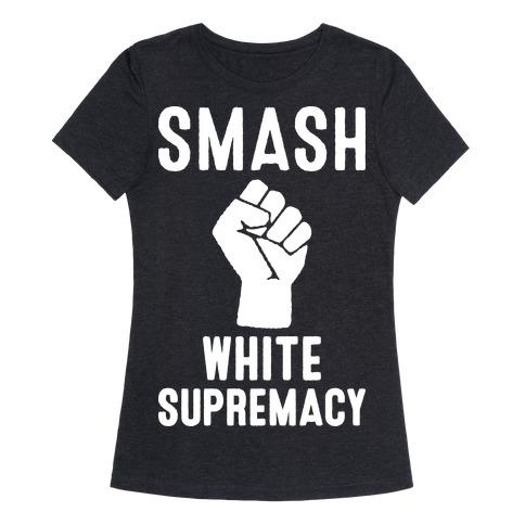 86e57097 Smash White Supremacy T-Shirt | LookHUMAN