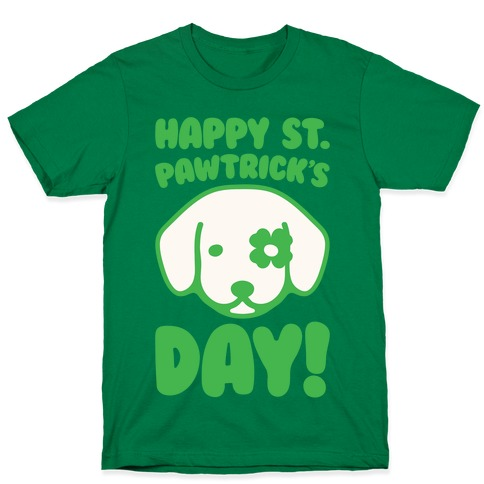Happy St. Pawtrick's Day White Print T-Shirt