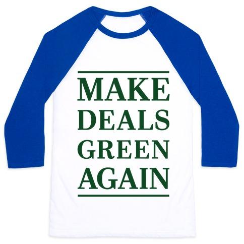 Make Deals Green Again Baseball Tee