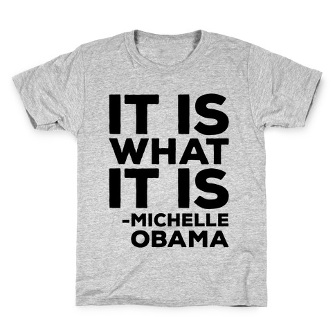 It Is What It Is Michelle Obama Kids T-Shirt