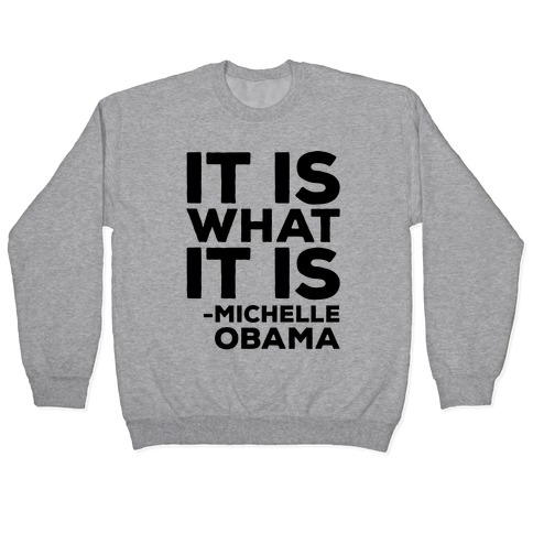 It Is What It Is Michelle Obama Pullover