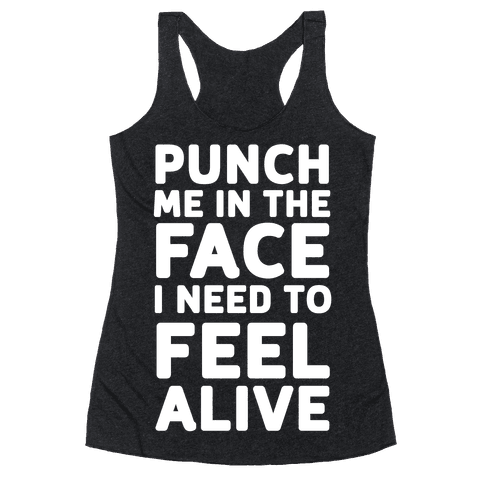 Punch Me In The Face I Need To Feel Alive Racerback Tank Top