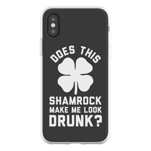 Does This Shamrock Make Me Look Drunk? Phone Flexi-Case