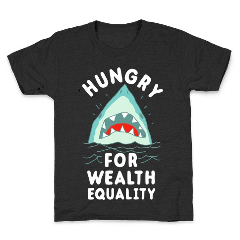 Hungry For Wealth Equality Shark Kids T-Shirt