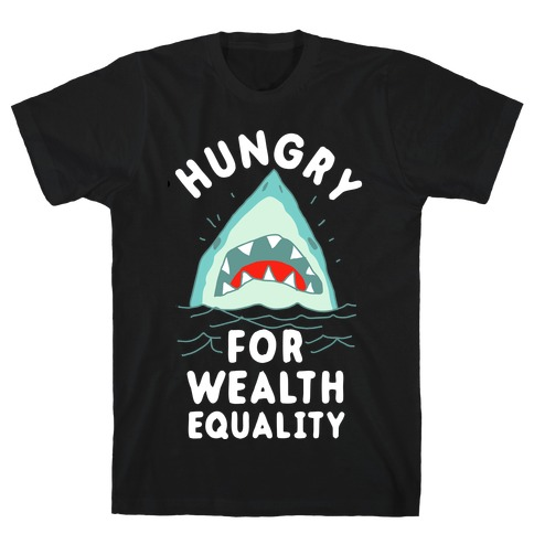 Hungry For Wealth Equality Shark T-Shirt