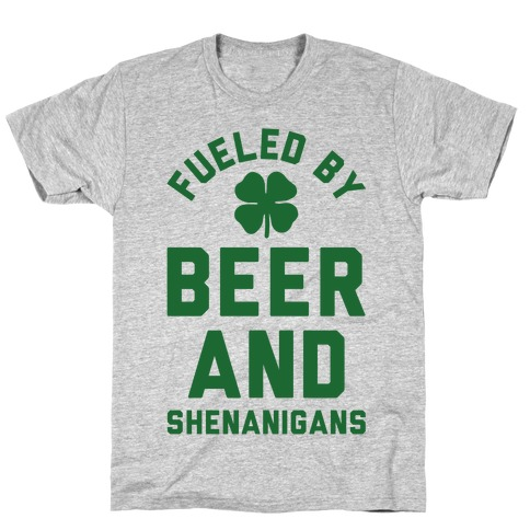 Fueled By Beer and Shenanigans T-Shirt