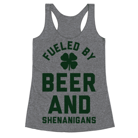 Fueled By Beer and Shenanigans Racerback Tank Top