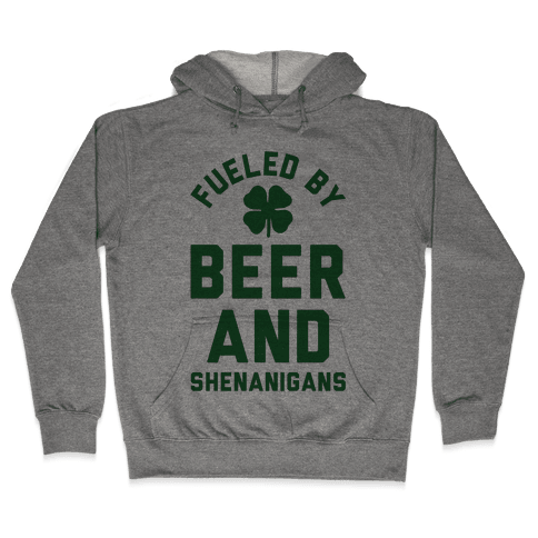 Fueled By Beer and Shenanigans Hooded Sweatshirt