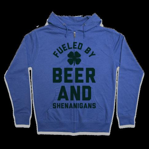Fueled By Beer and Shenanigans Zip Hoodie