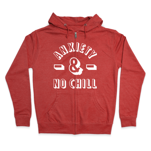 Anxiety And No Chill Zip Hoodie