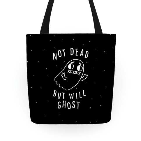 Not Dead But Will Ghost Tote