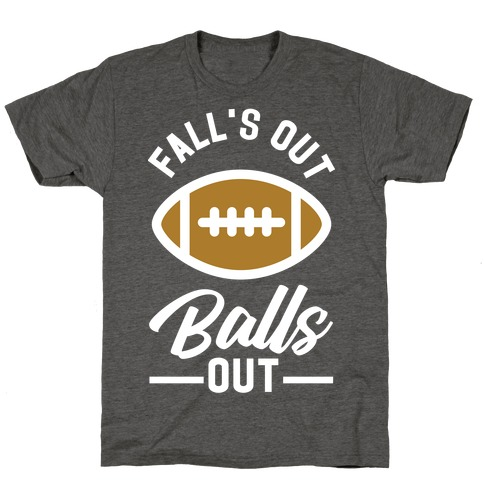 Falls Out Ball Out Football T-Shirt