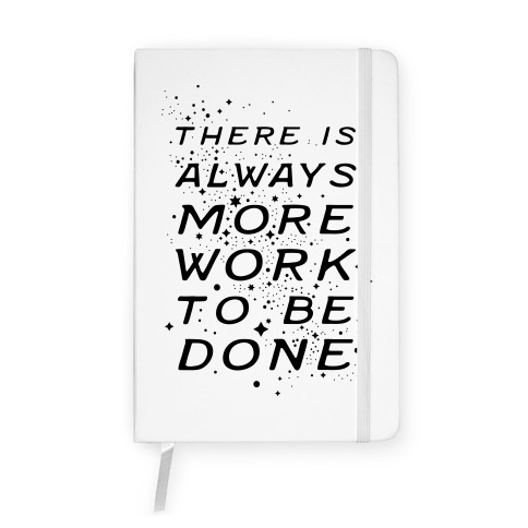 There Is Always More Work To Be Done Notebook