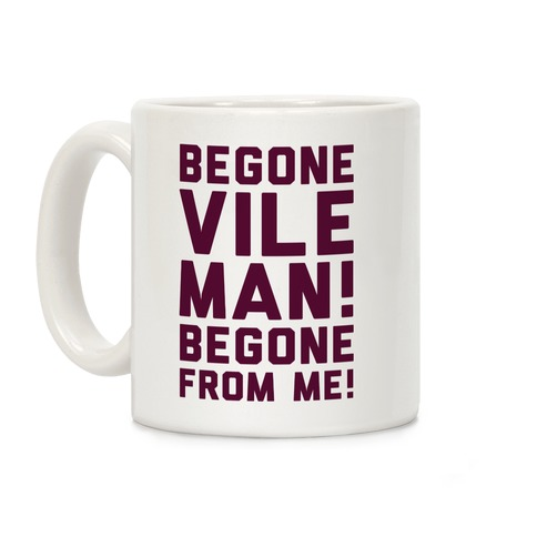 Begone Vile Man Coffee Mug