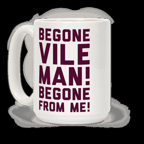 Begone Vile Man
