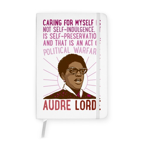Caring For Myself Is Not Self-Indulgence It Is Self Preservation Audre Lorde Quote Notebook
