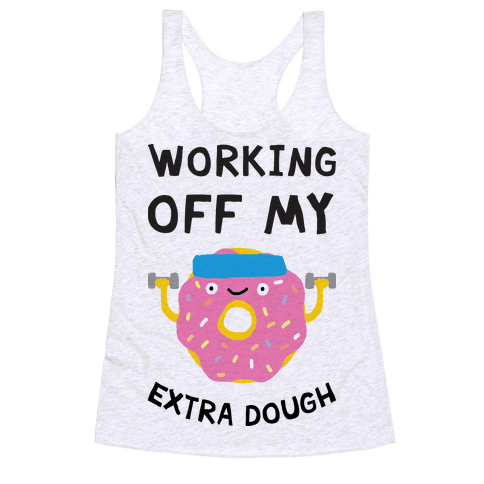 Working Off My Extra Dough Racerback Tank Top