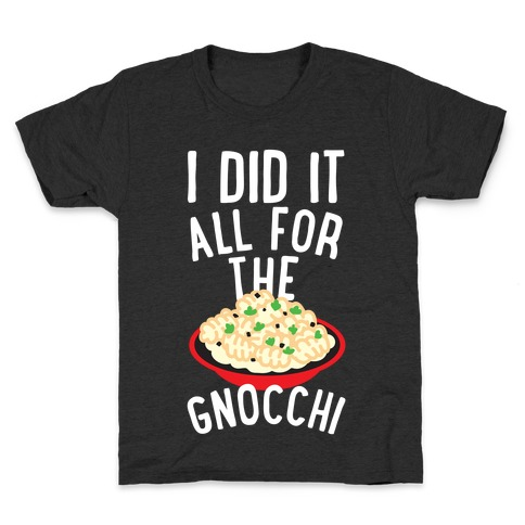 I Did It All For the Gnocchi Kids T-Shirt