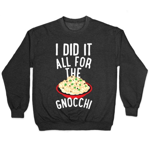 I Did It All For the Gnocchi Pullover
