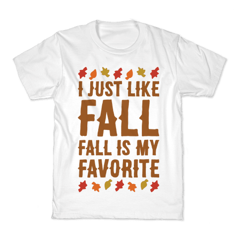 I Just Like Fall Fall Is My Favorite Parody  Kids T-Shirt