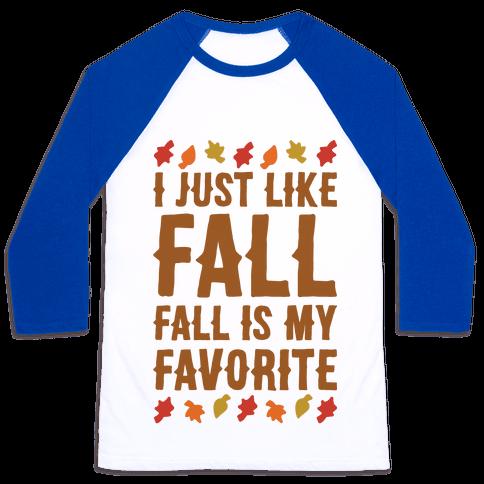 I Just Like Fall Fall Is My Favorite Parody  Baseball Tee
