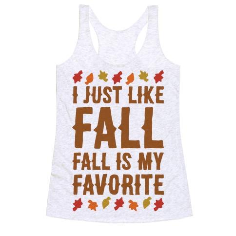 I Just Like Fall Fall Is My Favorite Parody  Racerback Tank Top