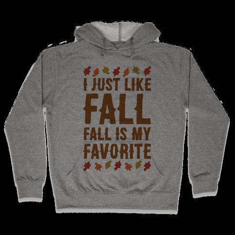 I Just Like Fall Fall Is My Favorite Parody  Hooded Sweatshirt