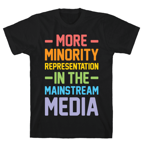 More Minority Representation In The Mainstream Media Mens T-Shirt
