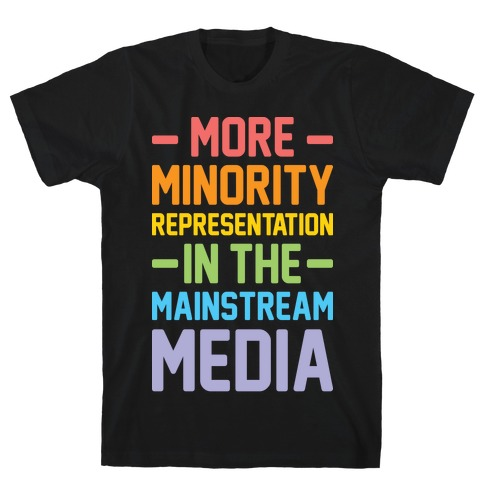 More Minority Representation In The Mainstream Media T-Shirt