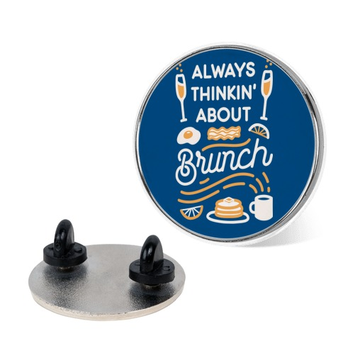 Always Thinkin' About Brunch Pin
