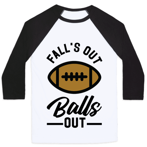 Falls Out Ball Out Football Baseball Tee