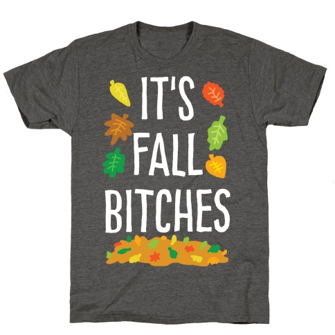 It's Fall Bitches T-Shirt