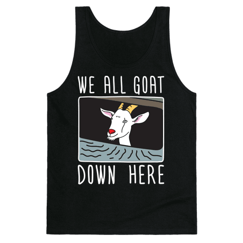 We All Goat Down Here Tank Top