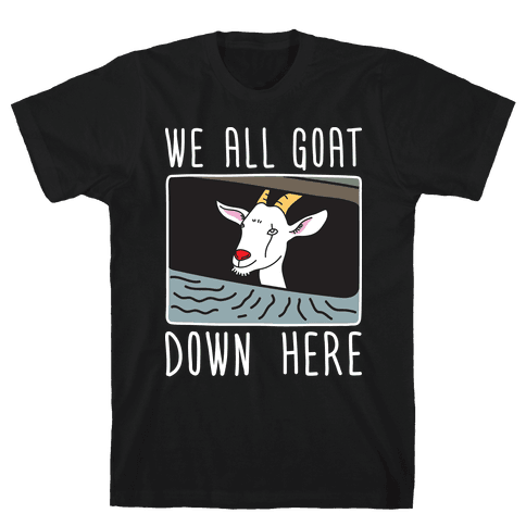 We All Goat Down Here Mens T-Shirt