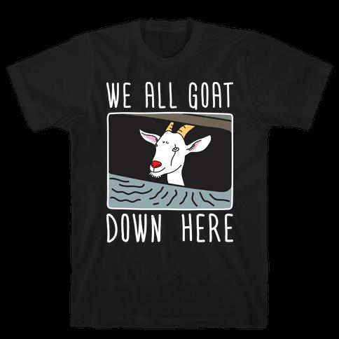 We All Goat Down Here Mens/Unisex T-Shirt