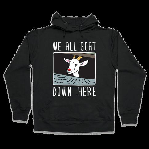 We All Goat Down Here Hooded Sweatshirt