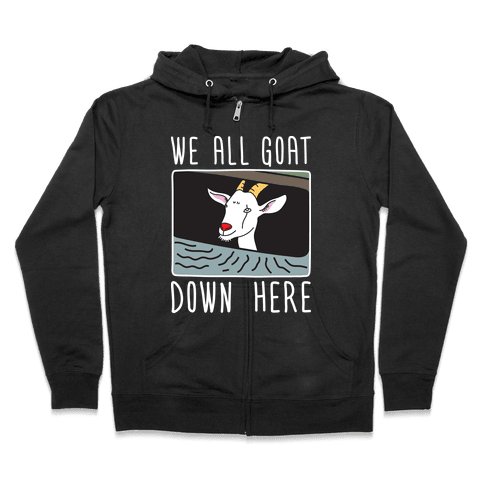 We All Goat Down Here Zip Hoodie