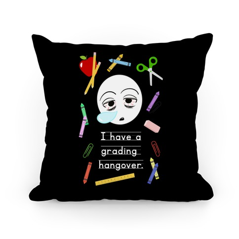 I Have a Grading Hangover Pillow