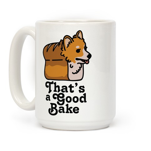 That's a Good Bake Corgi Bread Coffee Mug