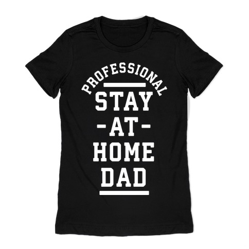 Professional Stay at Home Dad Womens T-Shirt